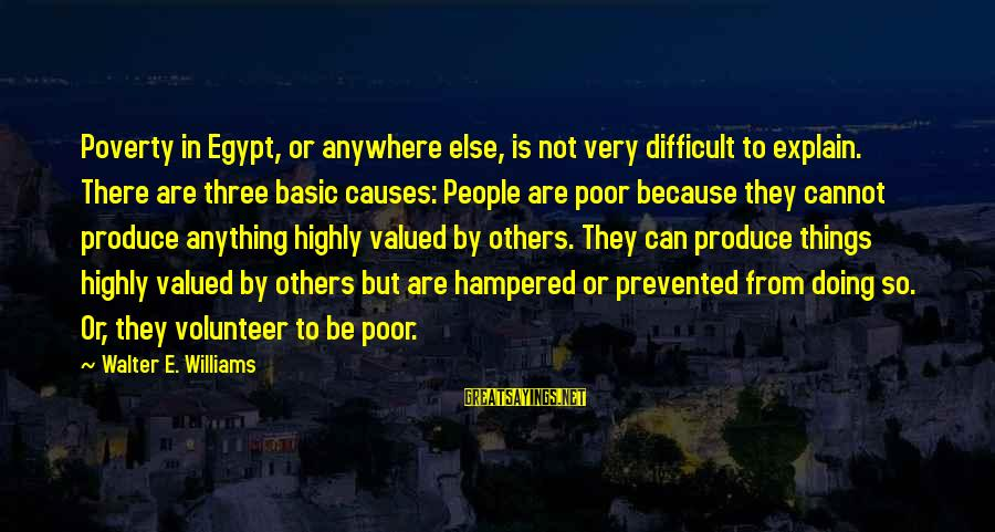 Basic People Sayings By Walter E. Williams: Poverty in Egypt, or anywhere else, is not very difficult to explain. There are three