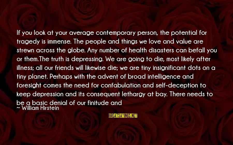 Basic People Sayings By William Hirstein: If you look at your average contemporary person, the potential for tragedy is immense. The