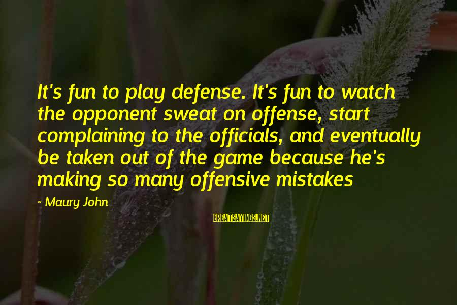 Basketball Opponent Sayings By Maury John: It's fun to play defense. It's fun to watch the opponent sweat on offense, start