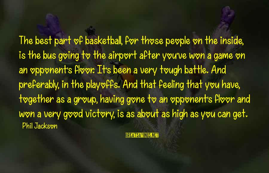 Basketball Opponent Sayings By Phil Jackson: The best part of basketball, for those people on the inside, is the bus going