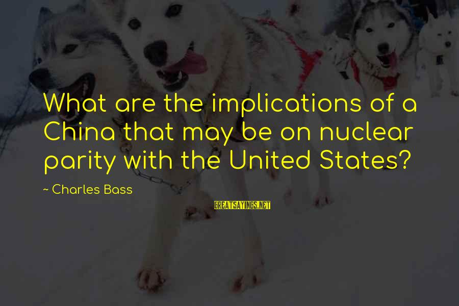 Bass'd Sayings By Charles Bass: What are the implications of a China that may be on nuclear parity with the