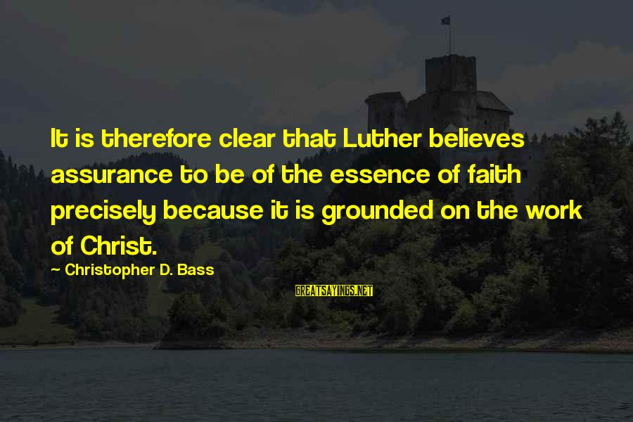 Bass'd Sayings By Christopher D. Bass: It is therefore clear that Luther believes assurance to be of the essence of faith