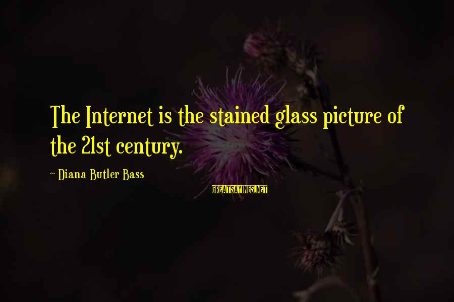 Bass'd Sayings By Diana Butler Bass: The Internet is the stained glass picture of the 21st century.