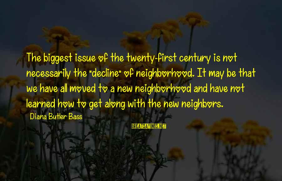 """Bass'd Sayings By Diana Butler Bass: The biggest issue of the twenty-first century is not necessarily the """"decline"""" of neighborhood. It"""