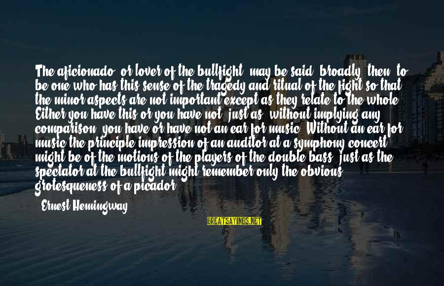 Bass'd Sayings By Ernest Hemingway,: The aficionado, or lover of the bullfight, may be said, broadly, then, to be one