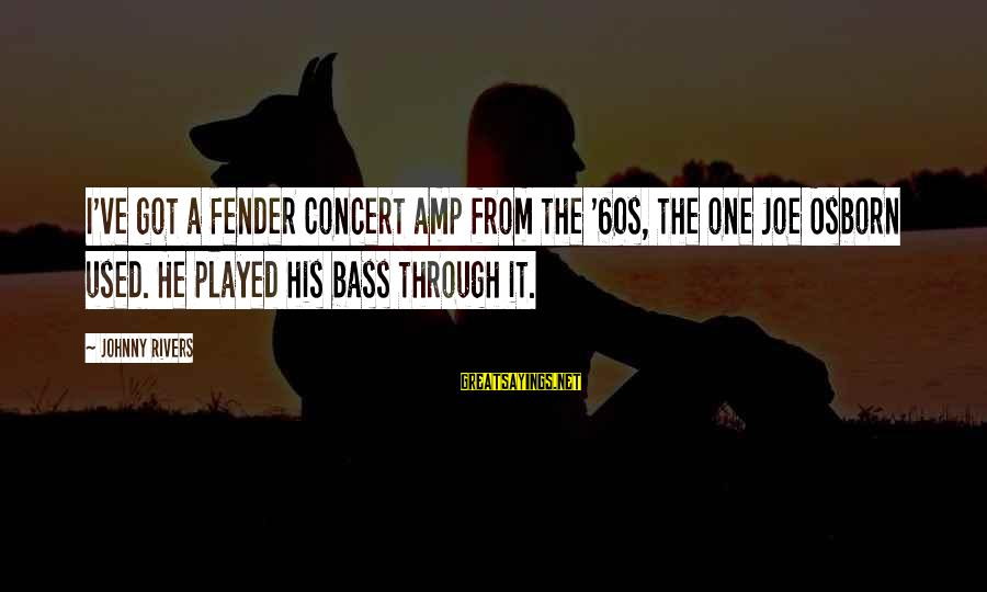 Bass'd Sayings By Johnny Rivers: I've got a Fender Concert amp from the '60s, the one Joe Osborn used. He