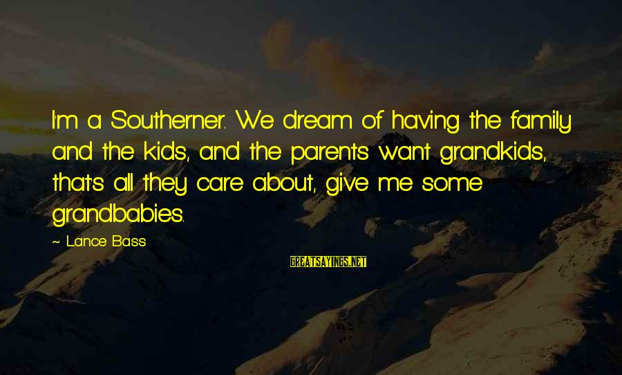 Bass'd Sayings By Lance Bass: I'm a Southerner. We dream of having the family and the kids, and the parents