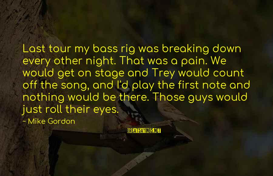Bass'd Sayings By Mike Gordon: Last tour my bass rig was breaking down every other night. That was a pain.