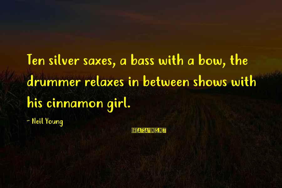 Bass'd Sayings By Neil Young: Ten silver saxes, a bass with a bow, the drummer relaxes in between shows with