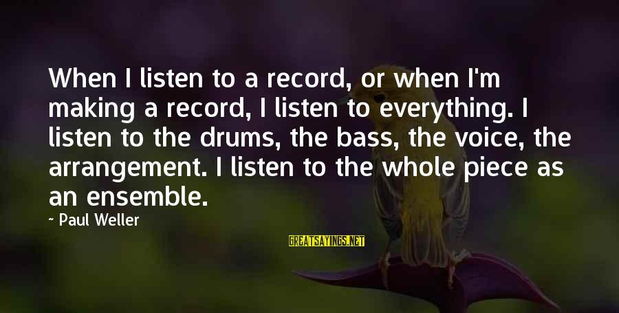 Bass'd Sayings By Paul Weller: When I listen to a record, or when I'm making a record, I listen to