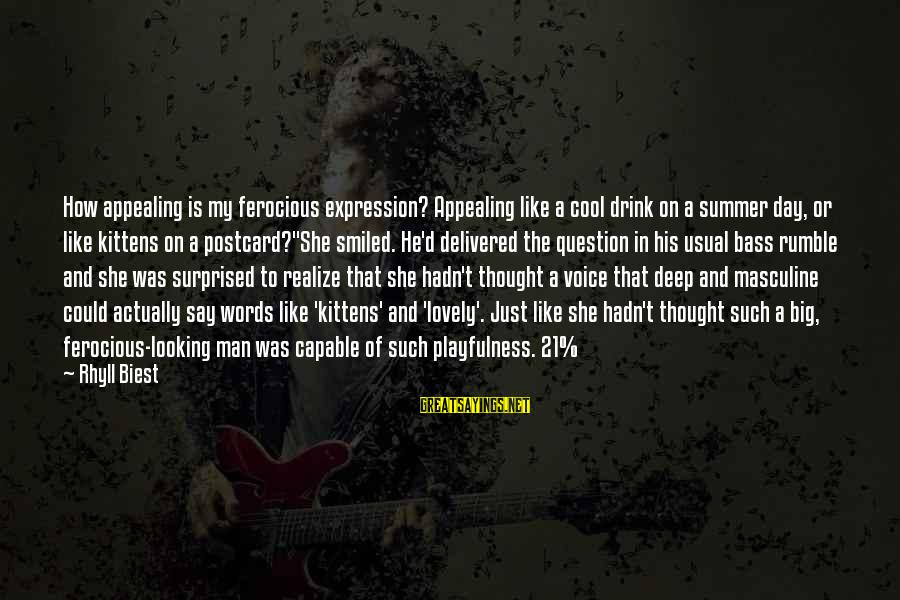 Bass'd Sayings By Rhyll Biest: How appealing is my ferocious expression? Appealing like a cool drink on a summer day,