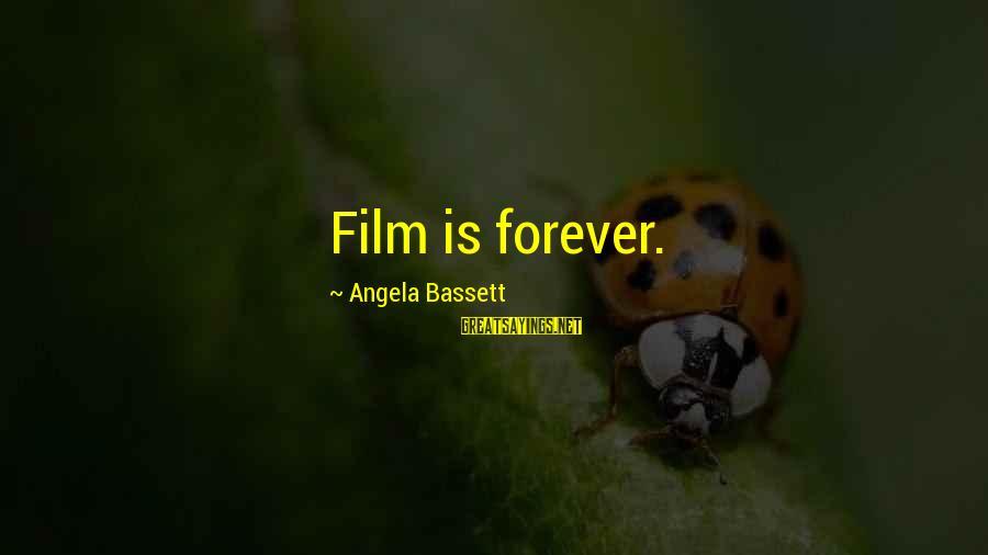 Bassett Sayings By Angela Bassett: Film is forever.