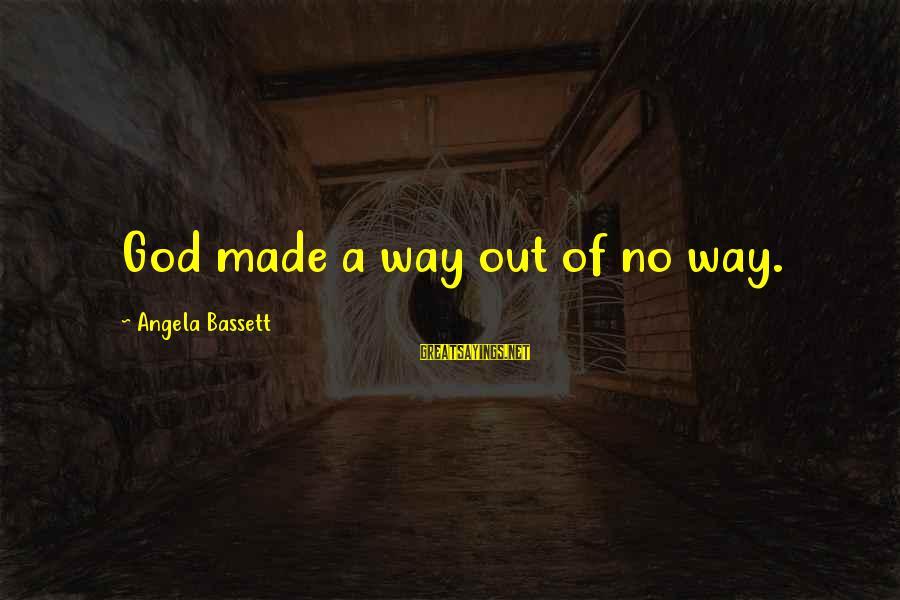 Bassett Sayings By Angela Bassett: God made a way out of no way.