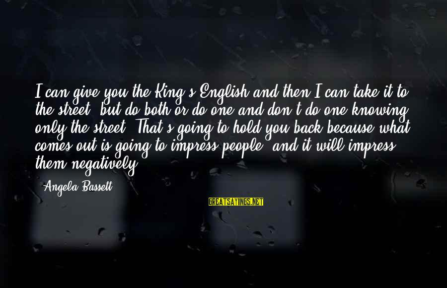 Bassett Sayings By Angela Bassett: I can give you the King's English and then I can take it to the