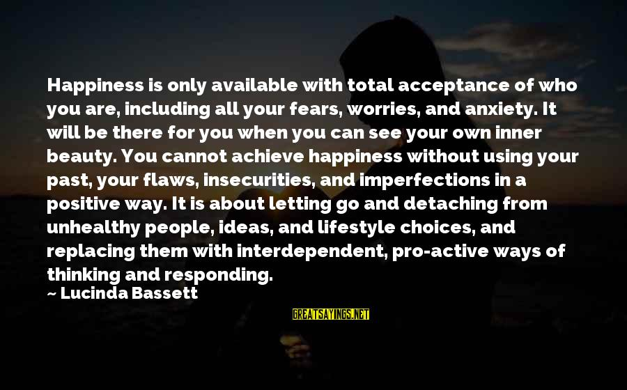 Bassett Sayings By Lucinda Bassett: Happiness is only available with total acceptance of who you are, including all your fears,
