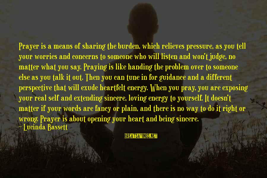 Bassett Sayings By Lucinda Bassett: Prayer is a means of sharing the burden, which relieves pressure, as you tell your