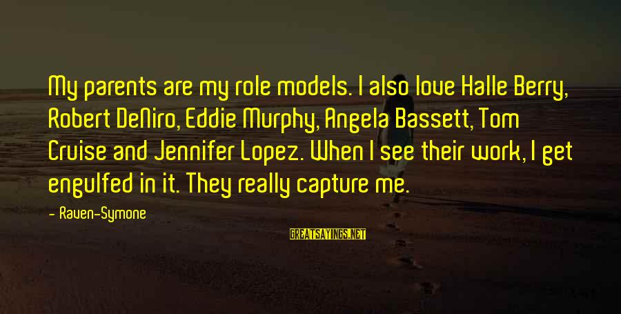 Bassett Sayings By Raven-Symone: My parents are my role models. I also love Halle Berry, Robert DeNiro, Eddie Murphy,