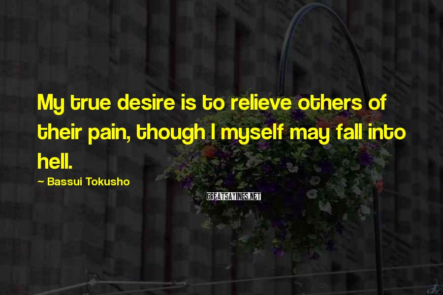 Bassui Tokusho Sayings: My true desire is to relieve others of their pain, though I myself may fall