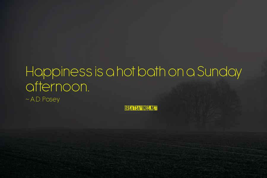 Bath Quotes And Sayings By A.D. Posey: Happiness is a hot bath on a Sunday afternoon.