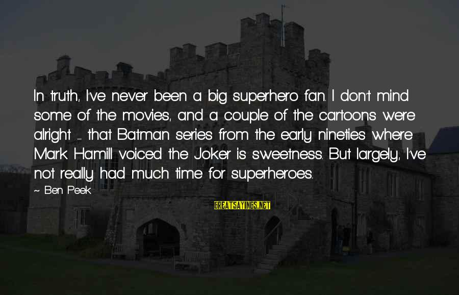 Batman Series Sayings By Ben Peek: In truth, I've never been a big superhero fan. I don't mind some of the