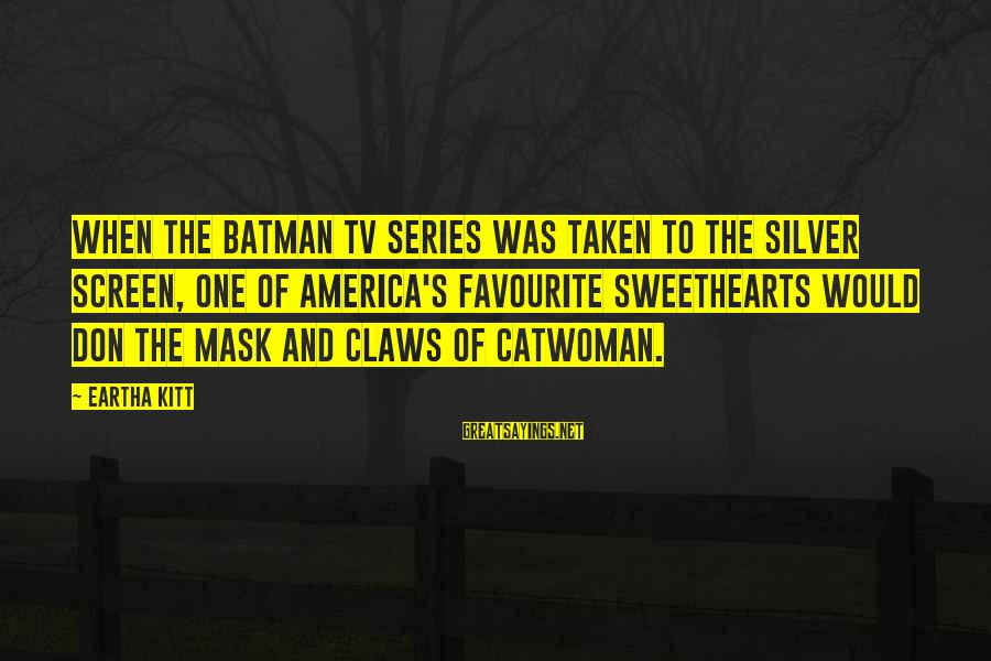 Batman Series Sayings By Eartha Kitt: When the Batman TV series was taken to the silver screen, one of America's favourite
