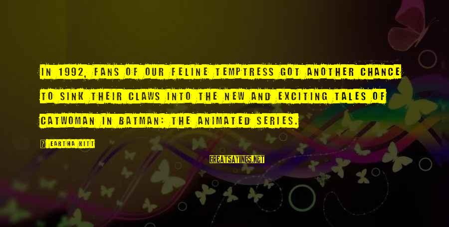 Batman Series Sayings By Eartha Kitt: In 1992, fans of our feline temptress got another chance to sink their claws into