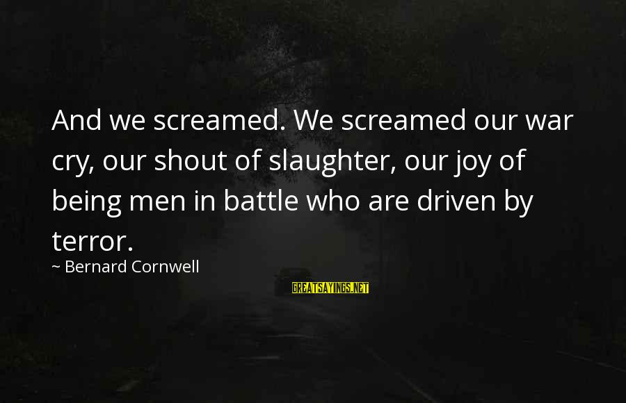 Battle Cry Sayings By Bernard Cornwell: And we screamed. We screamed our war cry, our shout of slaughter, our joy of