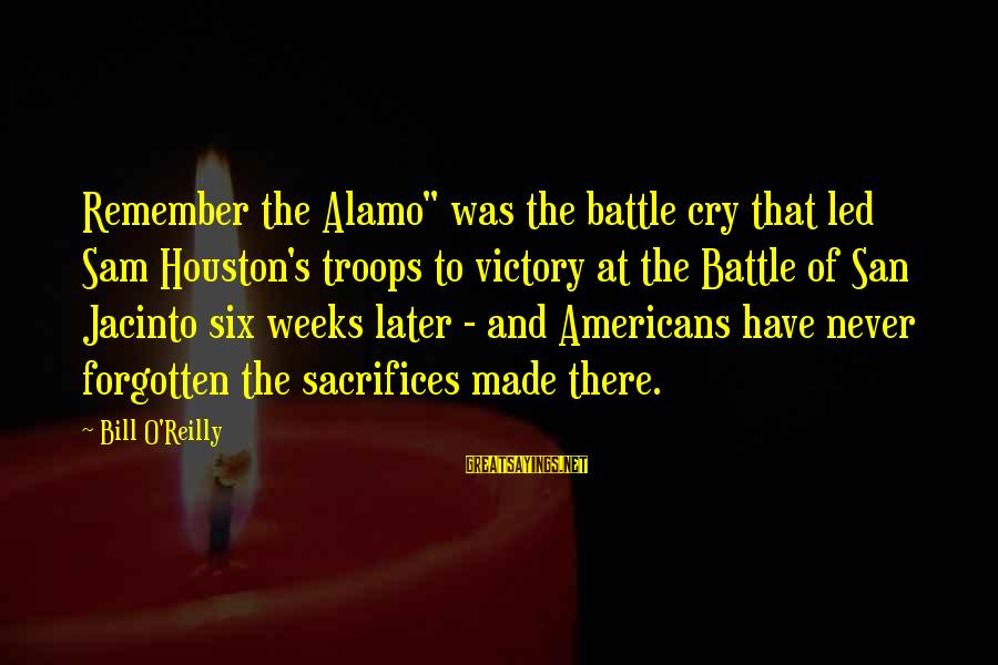 """Battle Cry Sayings By Bill O'Reilly: Remember the Alamo"""" was the battle cry that led Sam Houston's troops to victory at"""