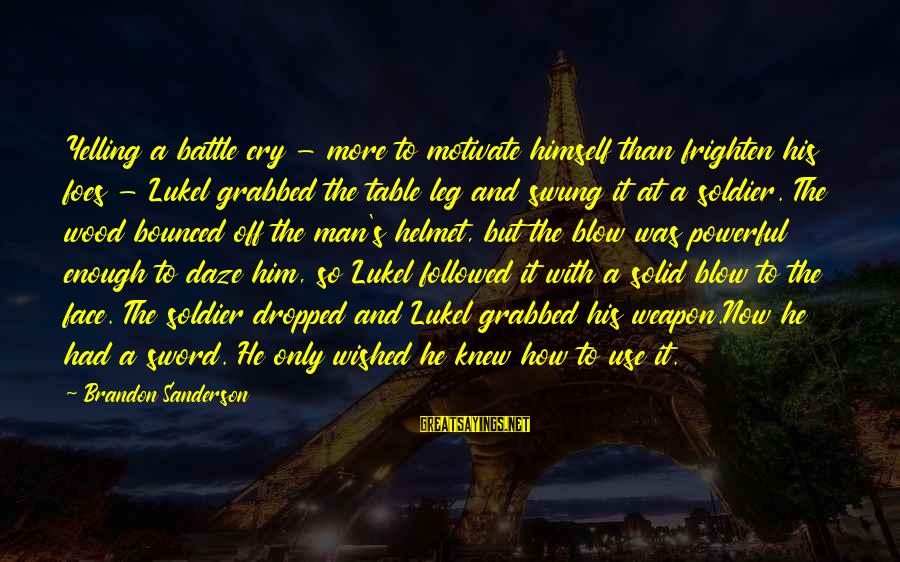 Battle Cry Sayings By Brandon Sanderson: Yelling a battle cry - more to motivate himself than frighten his foes - Lukel