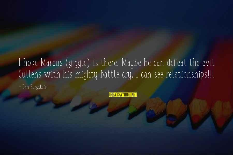 Battle Cry Sayings By Dan Bergstein: I hope Marcus (giggle) is there. Maybe he can defeat the evil Cullens with his