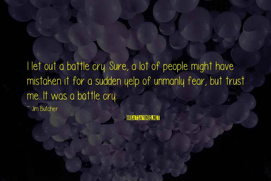 Battle Cry Sayings By Jim Butcher: I let out a battle cry. Sure, a lot of people might have mistaken it