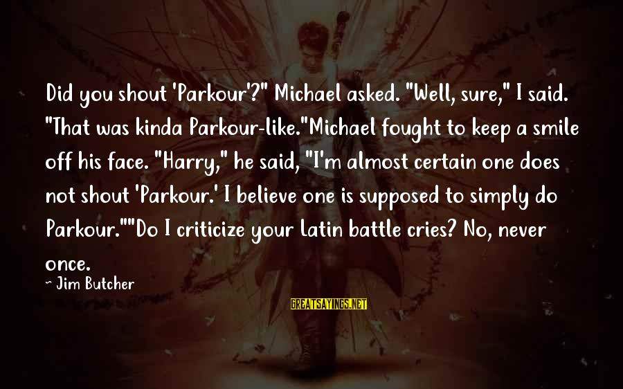 """Battle Cry Sayings By Jim Butcher: Did you shout 'Parkour'?"""" Michael asked. """"Well, sure,"""" I said. """"That was kinda Parkour-like.""""Michael fought"""