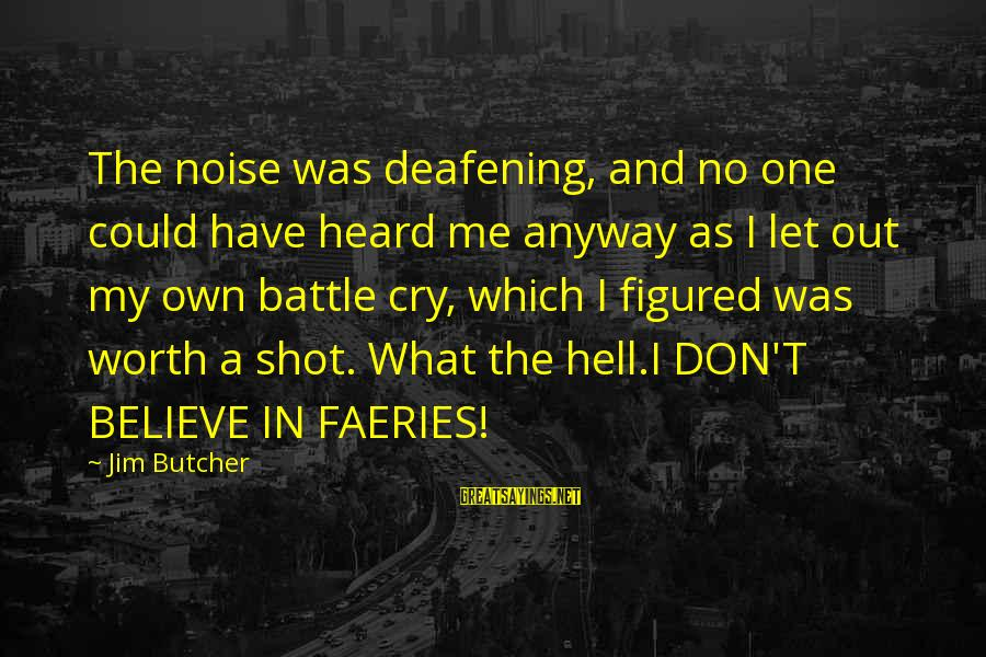 Battle Cry Sayings By Jim Butcher: The noise was deafening, and no one could have heard me anyway as I let