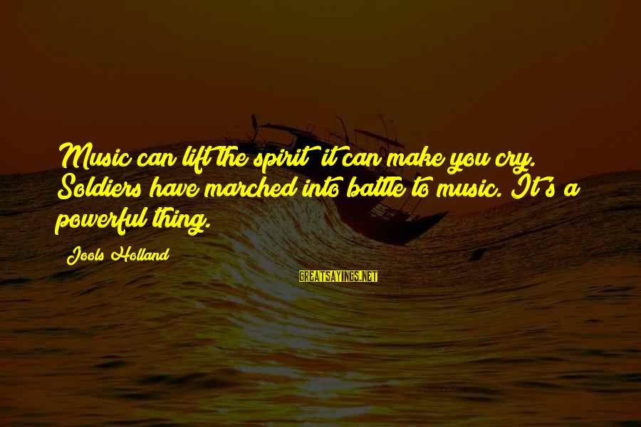 Battle Cry Sayings By Jools Holland: Music can lift the spirit; it can make you cry. Soldiers have marched into battle
