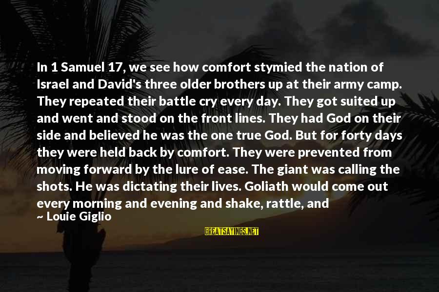 Battle Cry Sayings By Louie Giglio: In 1 Samuel 17, we see how comfort stymied the nation of Israel and David's