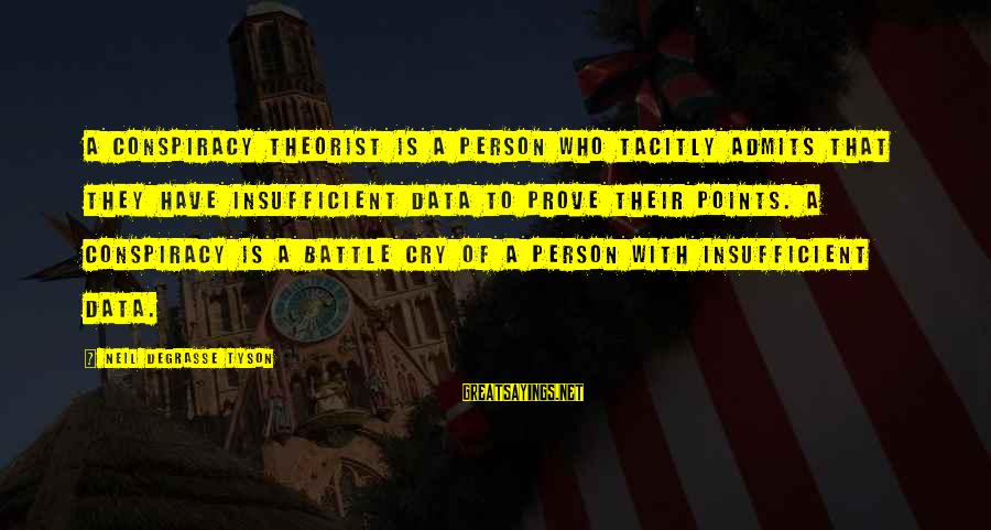 Battle Cry Sayings By Neil DeGrasse Tyson: A conspiracy theorist is a person who tacitly admits that they have insufficient data to