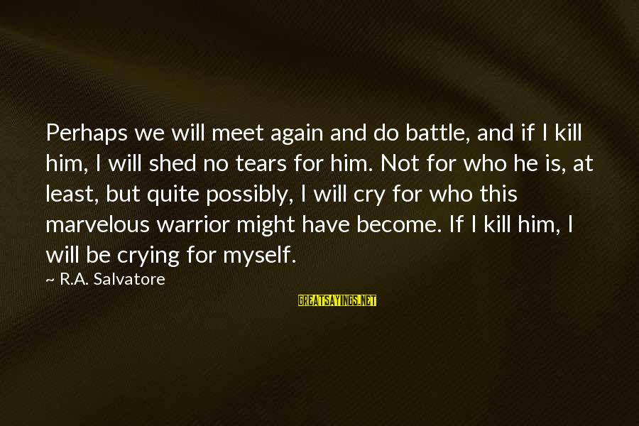 Battle Cry Sayings By R.A. Salvatore: Perhaps we will meet again and do battle, and if I kill him, I will
