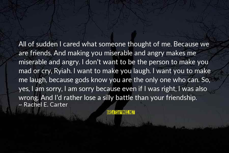 Battle Cry Sayings By Rachel E. Carter: All of sudden I cared what someone thought of me. Because we are friends. And