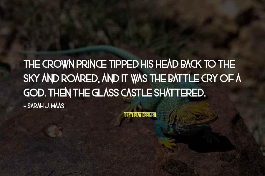 Battle Cry Sayings By Sarah J. Maas: The Crown Prince tipped his head back to the sky and roared, and it was