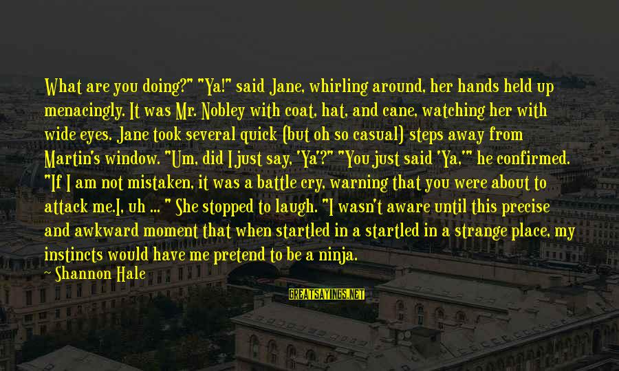 """Battle Cry Sayings By Shannon Hale: What are you doing?"""" """"Ya!"""" said Jane, whirling around, her hands held up menacingly. It"""