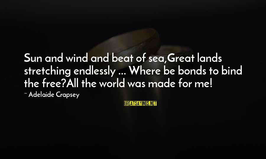 Battle Of Coral Sea Sayings By Adelaide Crapsey: Sun and wind and beat of sea,Great lands stretching endlessly ... Where be bonds to