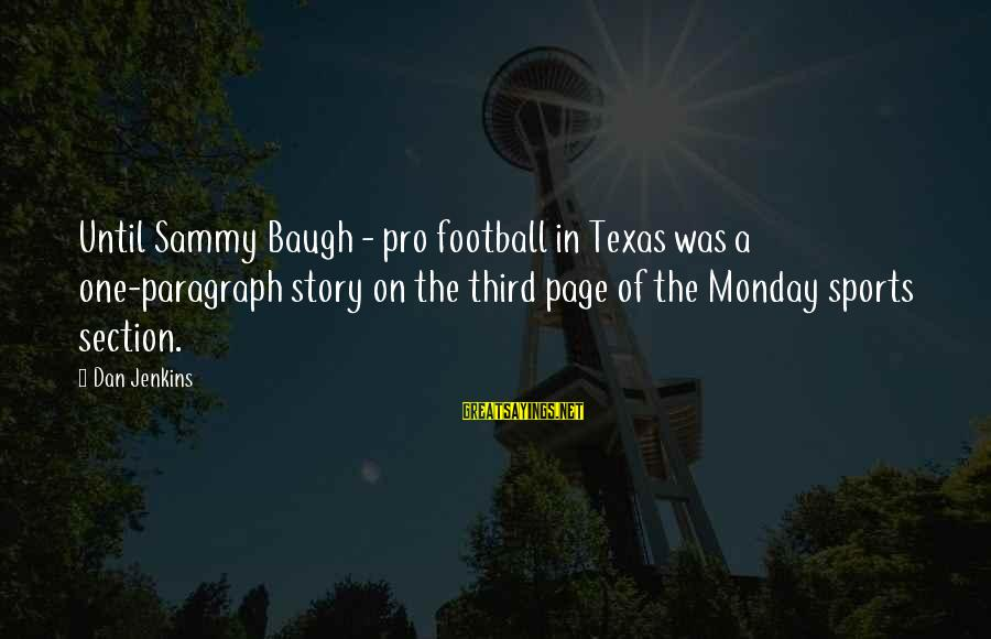 Baugh Sayings By Dan Jenkins: Until Sammy Baugh - pro football in Texas was a one-paragraph story on the third