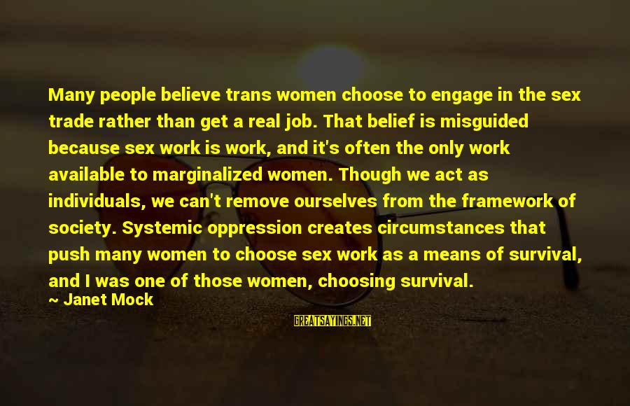 Baugh Sayings By Janet Mock: Many people believe trans women choose to engage in the sex trade rather than get
