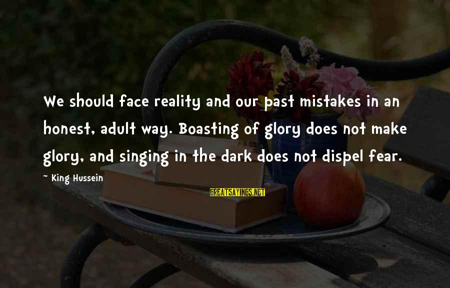 Baugh Sayings By King Hussein: We should face reality and our past mistakes in an honest, adult way. Boasting of