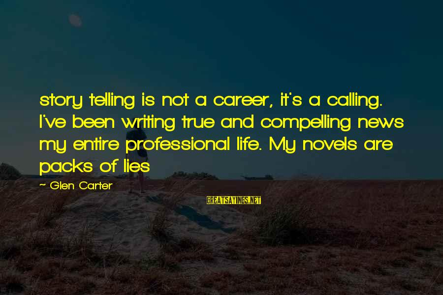 Bay Of Pigs Sayings By Glen Carter: story telling is not a career, it's a calling. I've been writing true and compelling