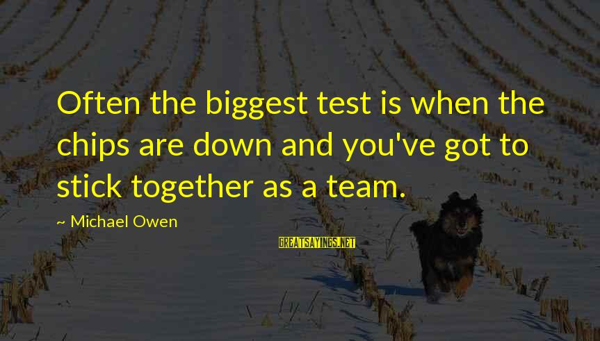 Bay Of Pigs Sayings By Michael Owen: Often the biggest test is when the chips are down and you've got to stick