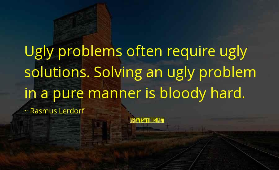 Bay Of Pigs Sayings By Rasmus Lerdorf: Ugly problems often require ugly solutions. Solving an ugly problem in a pure manner is