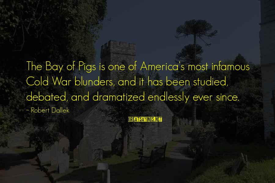 Bay Of Pigs Sayings By Robert Dallek: The Bay of Pigs is one of America's most infamous Cold War blunders, and it
