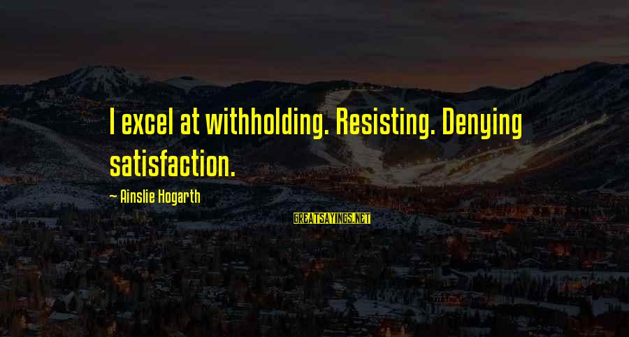 Bbedit Educate Sayings By Ainslie Hogarth: I excel at withholding. Resisting. Denying satisfaction.