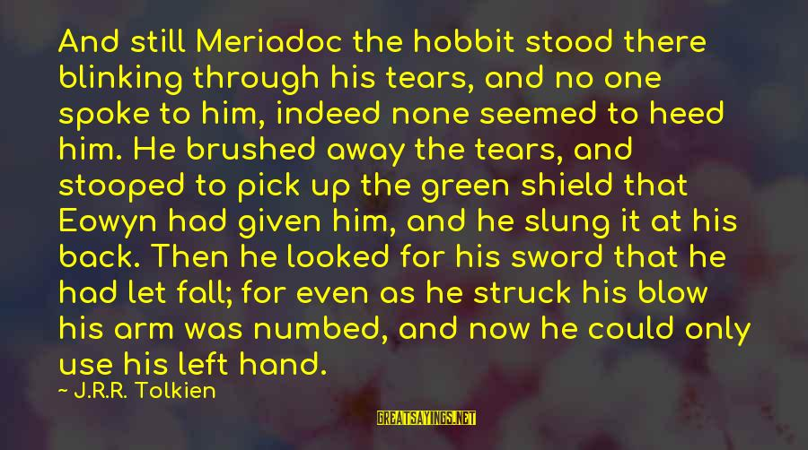 Bbedit Educate Sayings By J.R.R. Tolkien: And still Meriadoc the hobbit stood there blinking through his tears, and no one spoke